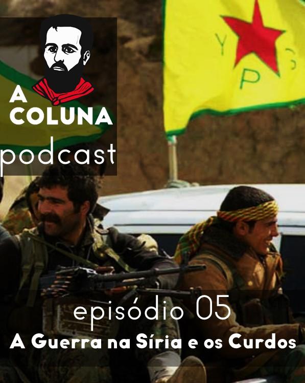 A Coluna nº05 - A Guerra na Síria e os curdos