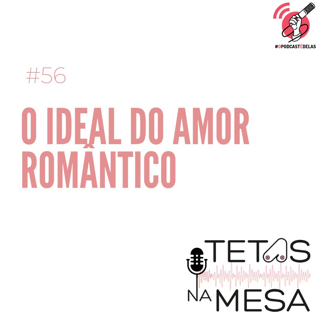 #56 – O ideal do amor romântico
