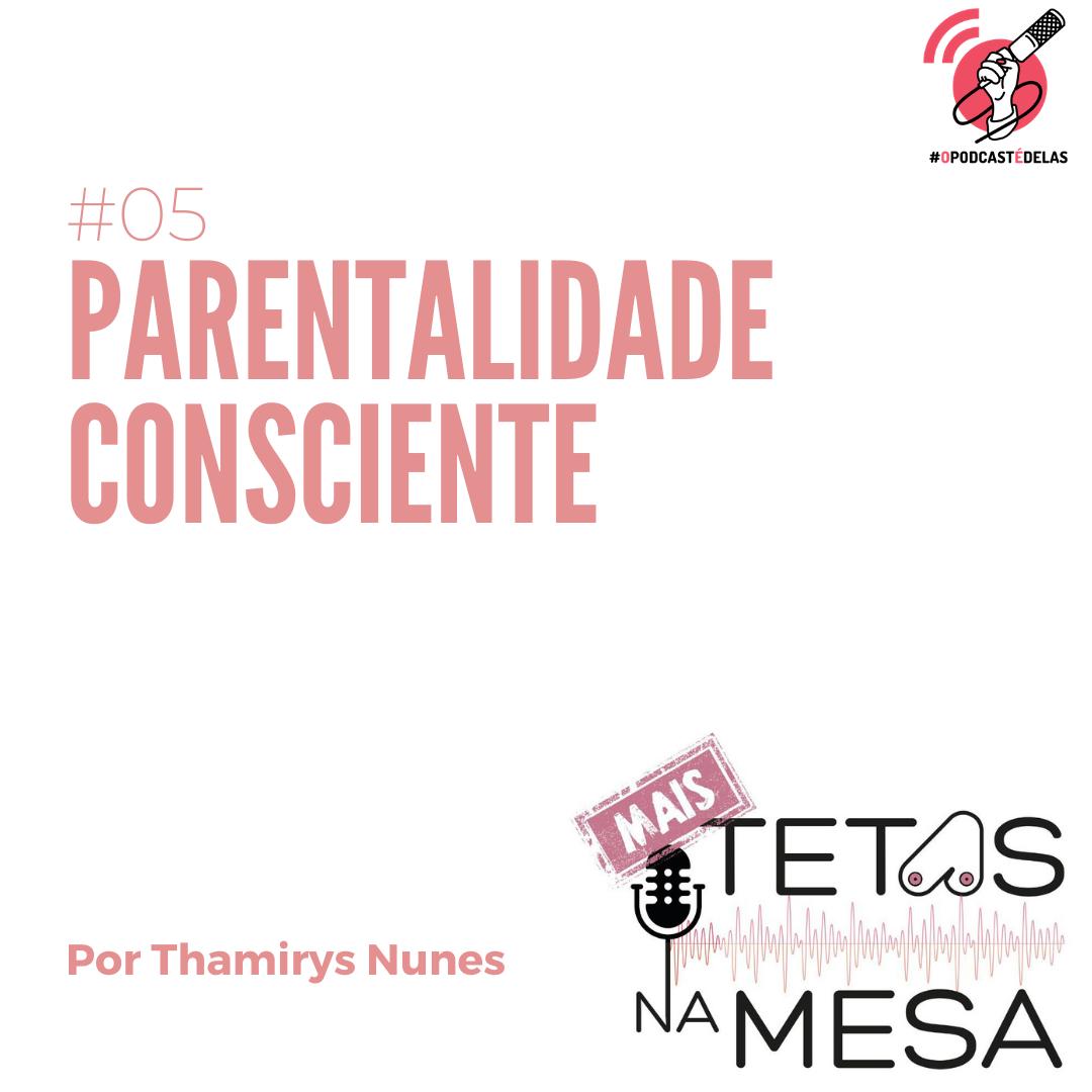MAIS Tetas #05 – Parentalidade Consciente