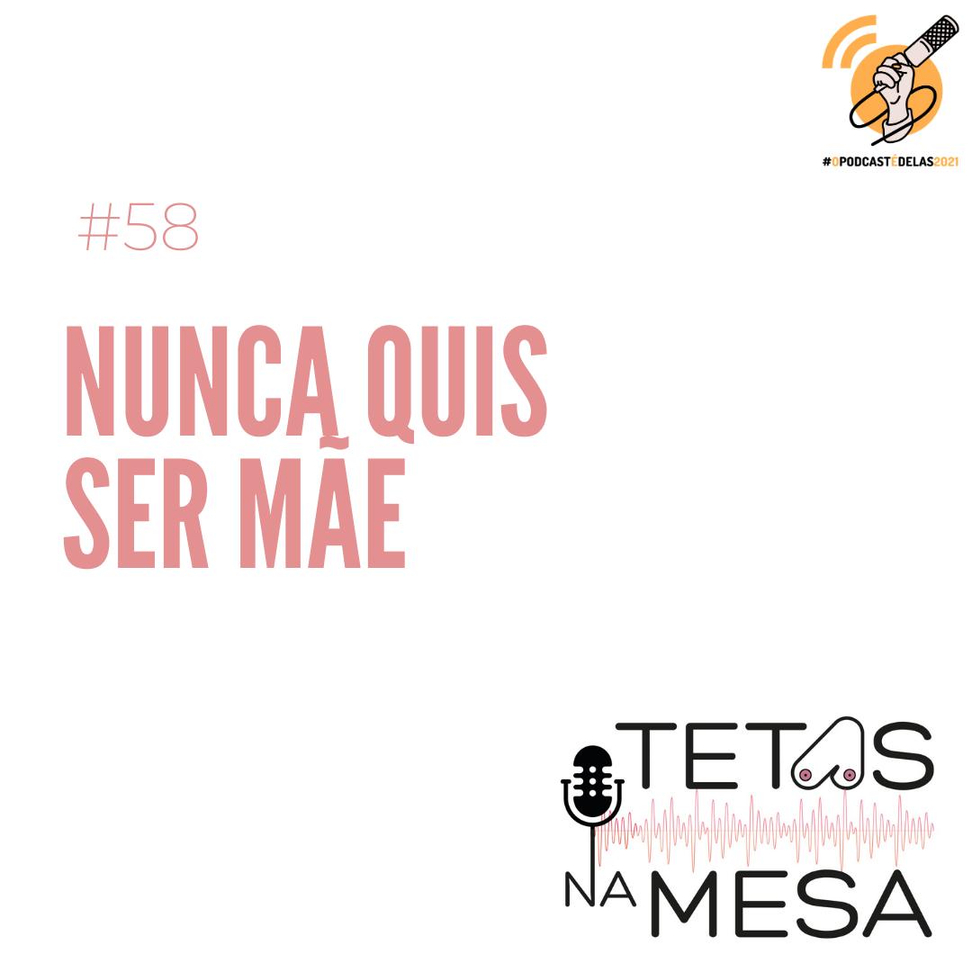 #58 – Nunca quis ser mãe   #OPodcastÉDelas2021