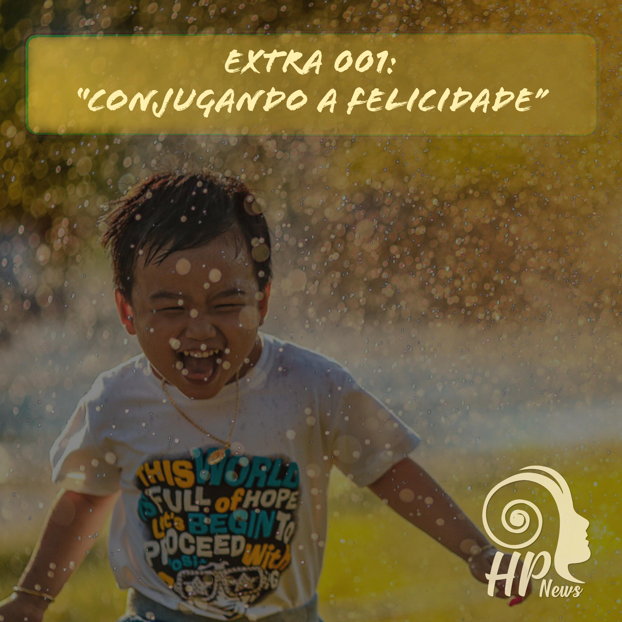 "HP News Extra 001 - ""Conjugando a Felicidade"""