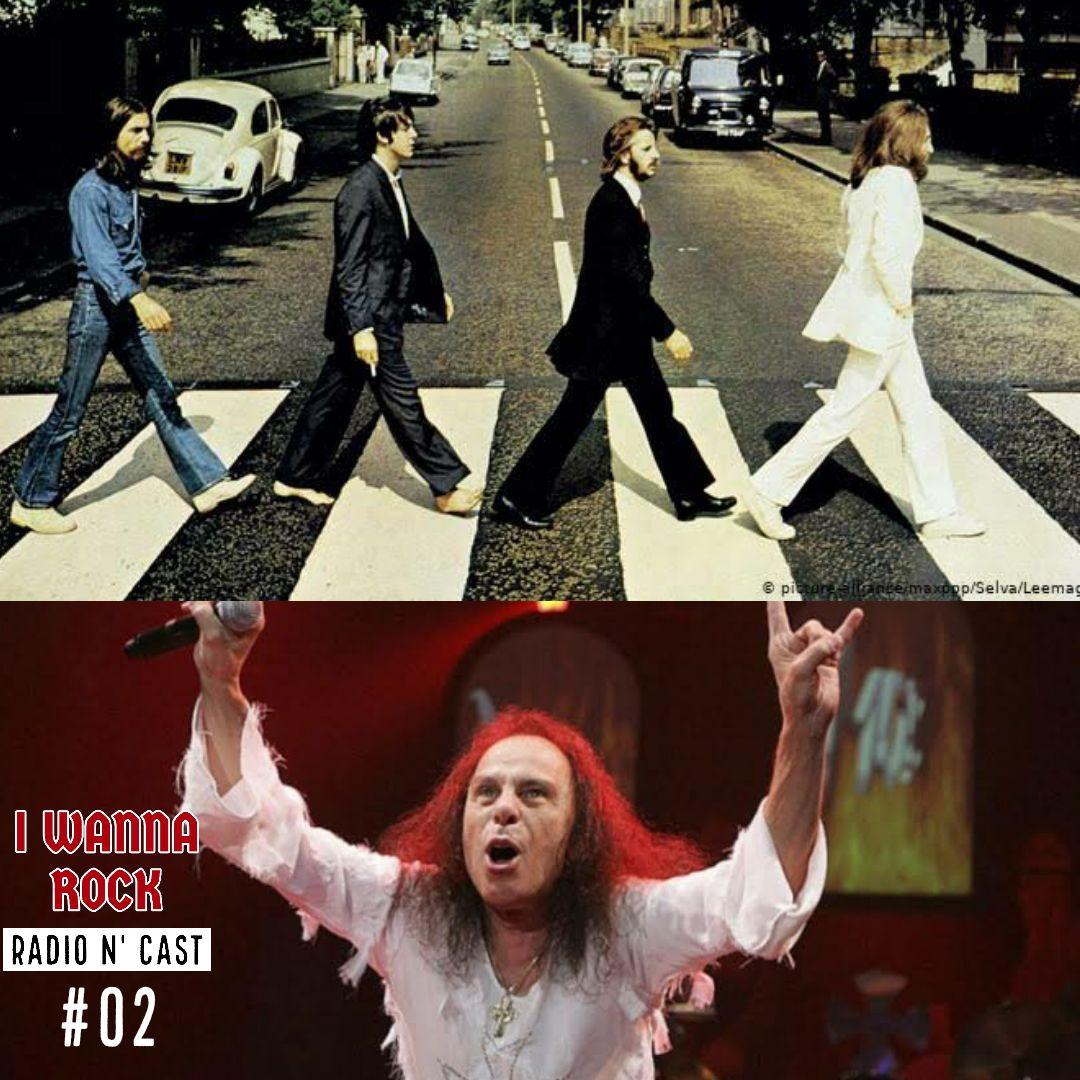 I Wanna Rock #02- Beatles nas telonas e o legado de Dio presente na cultura pop.