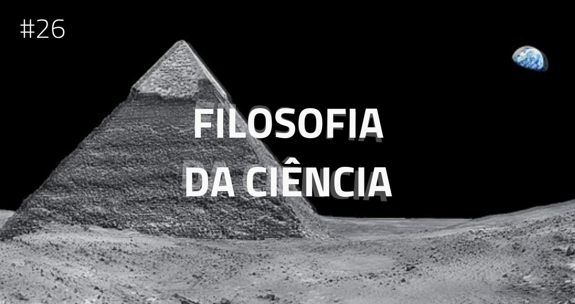 26 - Filosofia da Ciência