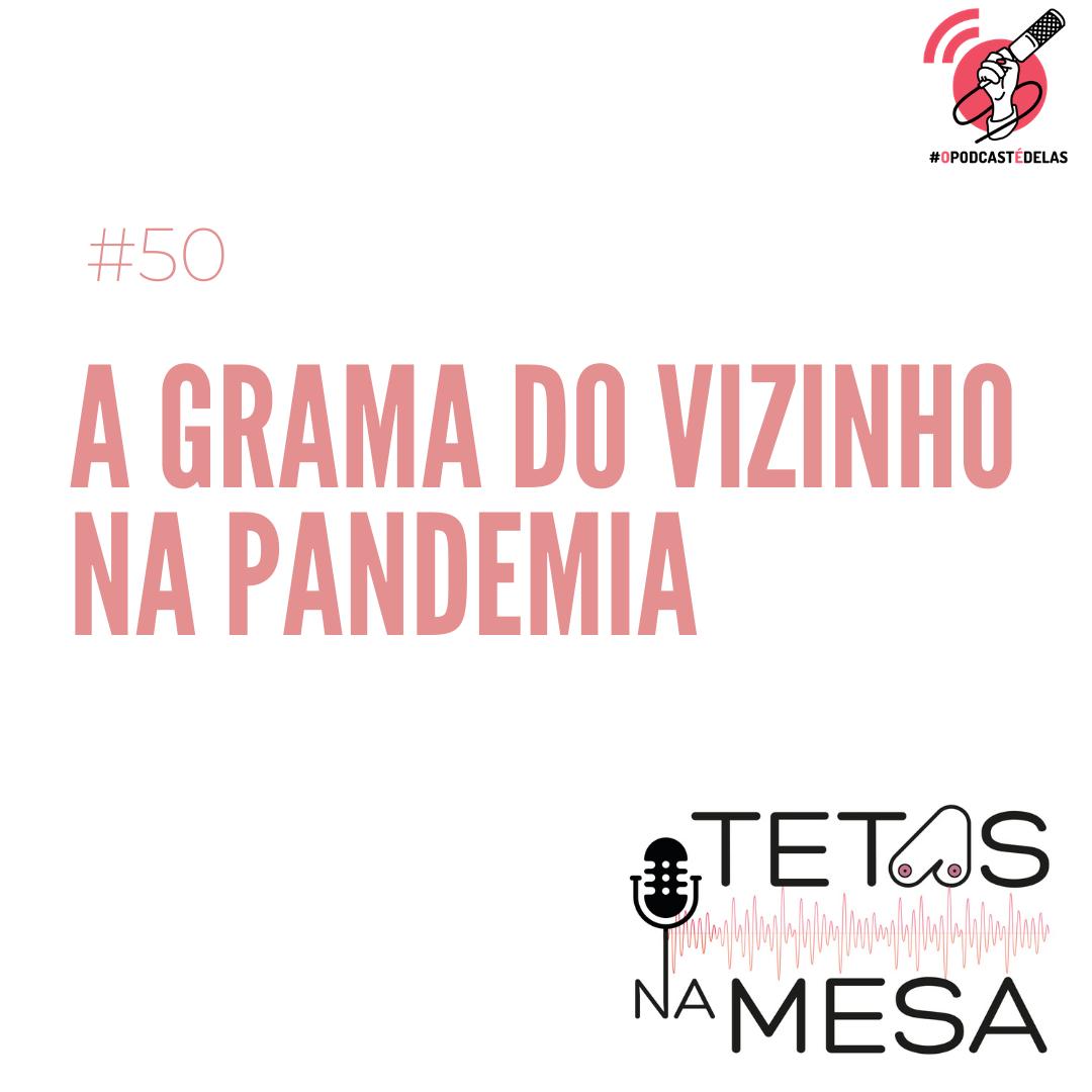 #50 – A grama do vizinho na pandemia