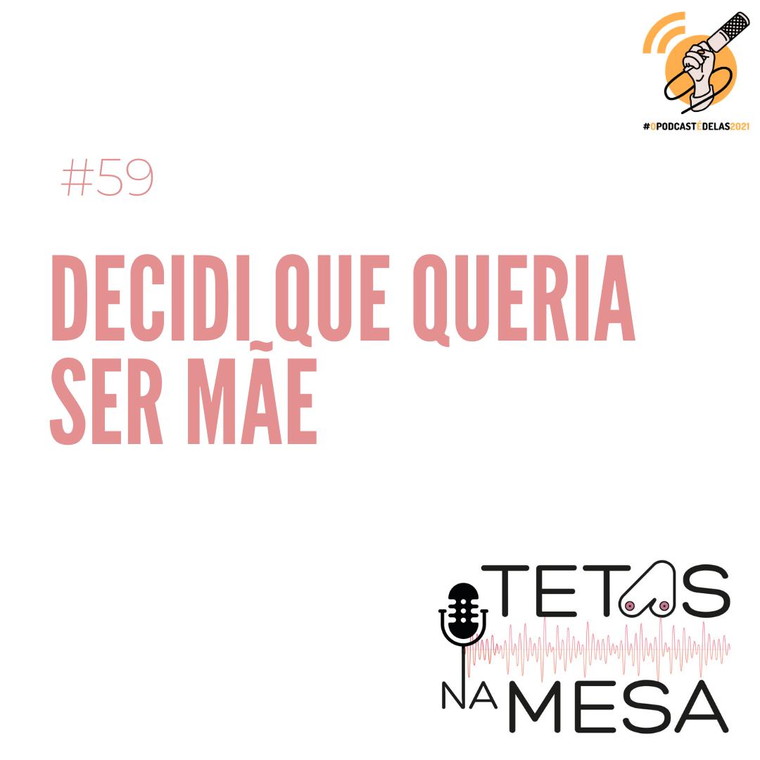 #59 – Decidi que queria ser mãe   #OPodcastÉDelas2021