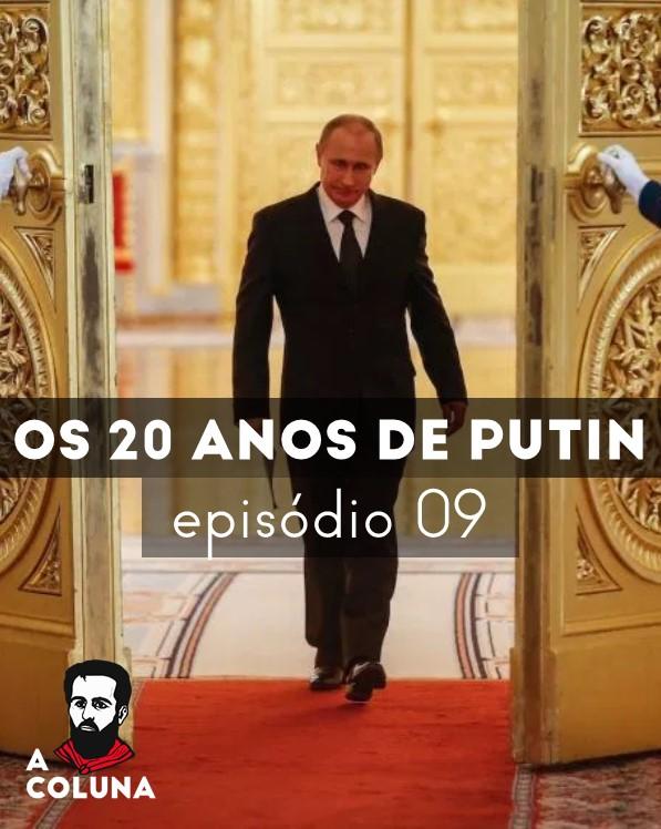 09 - Os 20 anos de Putin