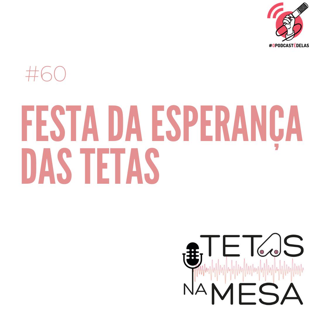 #60 – Festa da esperança das Tetas
