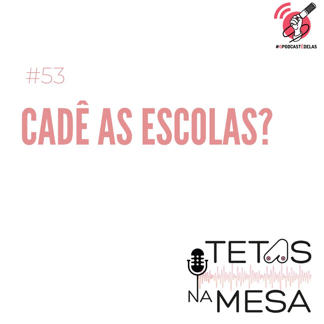 #53 – Cadê as escolas?