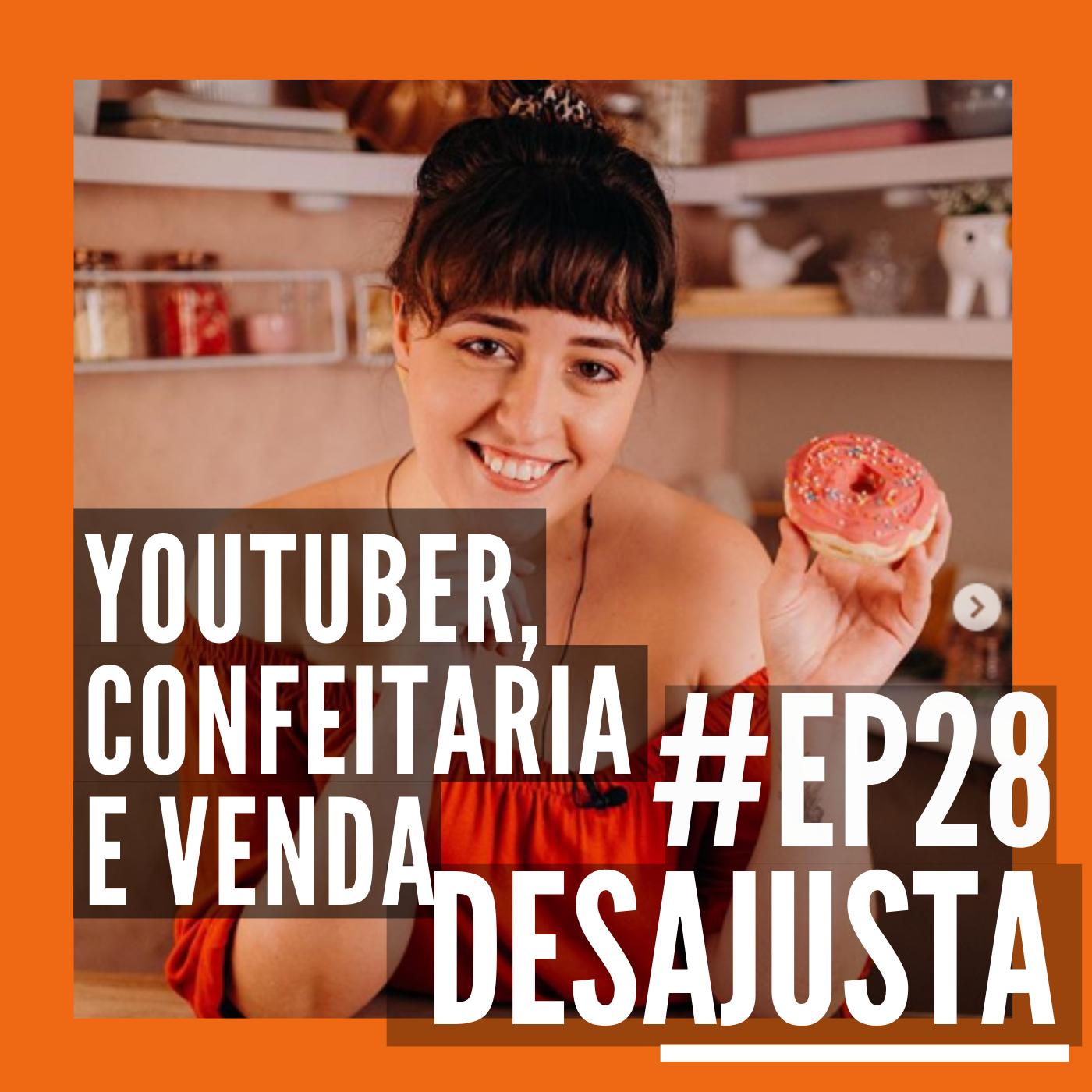 #EP 28 - Youtuber, Confeitaria e Venda