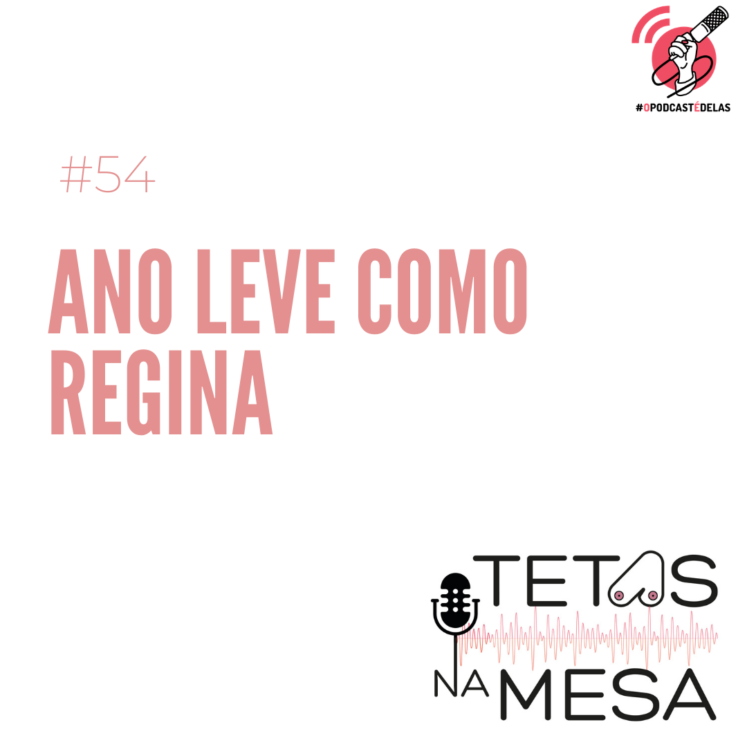 #54 – Ano leve como Regina