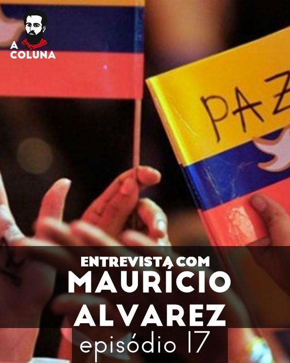 17 - Entrevista com Maurício Alvarez - A luta pela paz na Colômbia