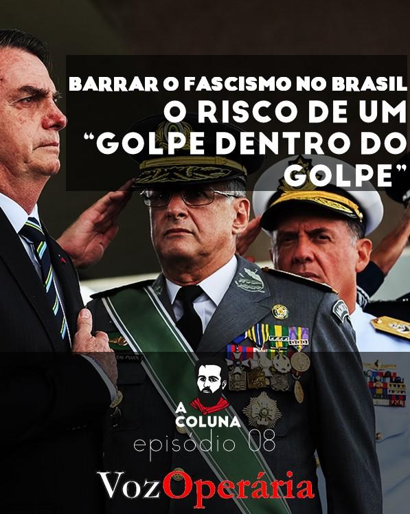 """08 - Edição Voz Operária - Barrar o fascismo no Brasil: o risco de um """"golpe dentro do golpe"""""""