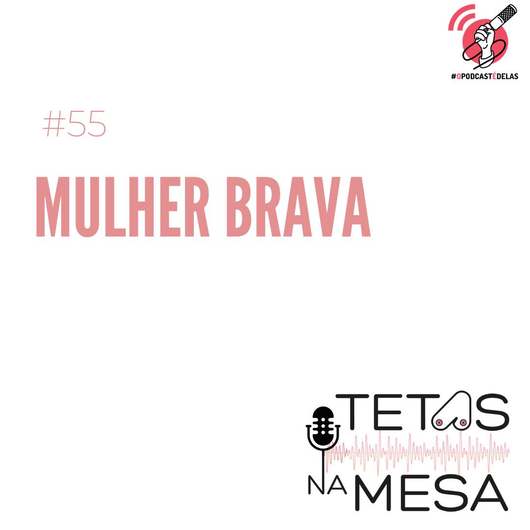 #55 – Mulher brava